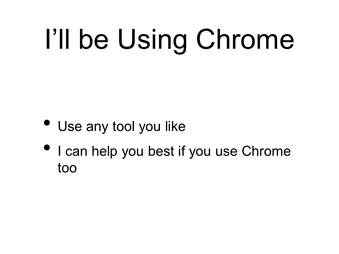 I'll be Using Chrome Use any tool you like I can help you best if you use Chrome too