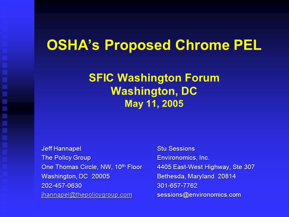 OSHA's Proposed Chrome PEL SFIC Washington Forum Washington, DC May 11, 2005 Jeff HannapelStu Sessions The Policy GroupEnvironomics, Inc. One Thomas C