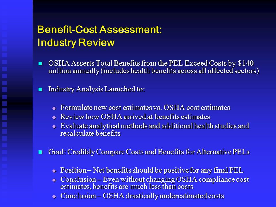 Benefit-Cost Assessment: Industry Review OSHA Asserts Total Benefits from the PEL Exceed Costs by $140 million annually (includes health benefits acro