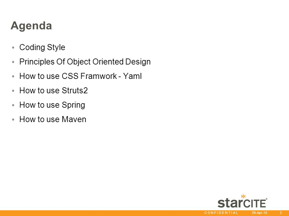 C O N F I D E N T I A L 29-Apr-15 2 Agenda Coding Style Principles Of Object Oriented Design How to use CSS Framwork - Yaml How to use Struts2 How to use Spring How to use Maven
