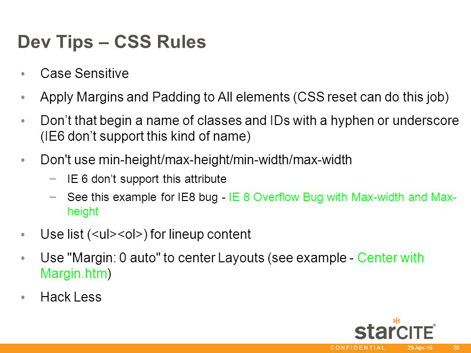 C O N F I D E N T I A L 29-Apr-15 28 Dev Tips – CSS Rules Case Sensitive Apply Margins and Padding to All elements (CSS reset can do this job) Don't t