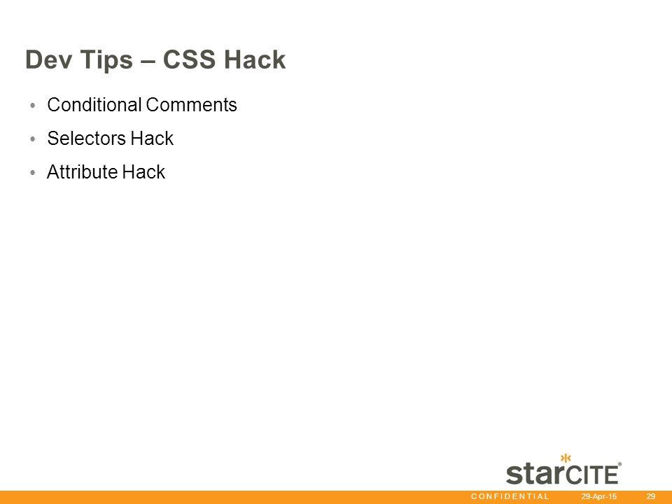 C O N F I D E N T I A L 29-Apr-15 29 Dev Tips – CSS Hack Conditional Comments Selectors Hack Attribute Hack