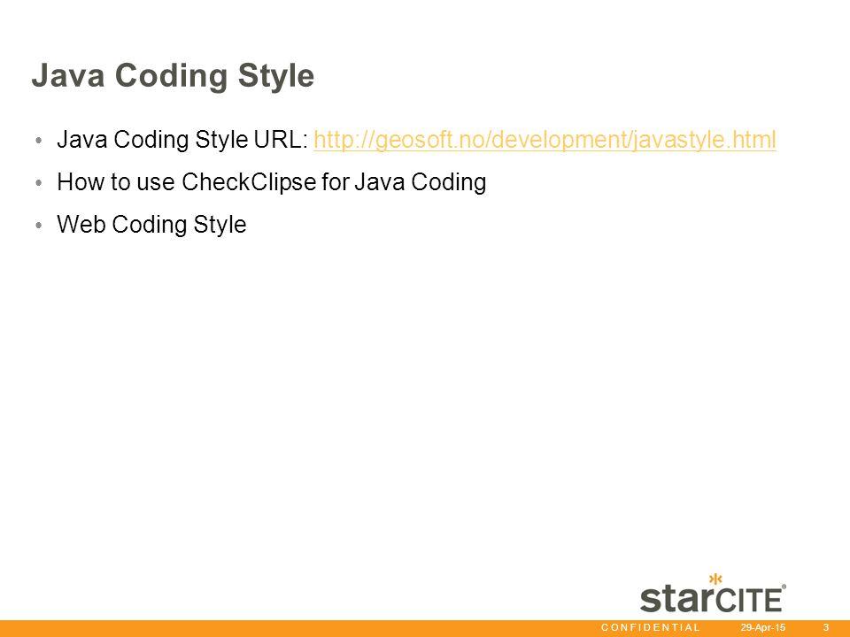 C O N F I D E N T I A L 29-Apr-15 3 Java Coding Style Java Coding Style URL: http://geosoft.no/development/javastyle.htmlhttp://geosoft.no/development