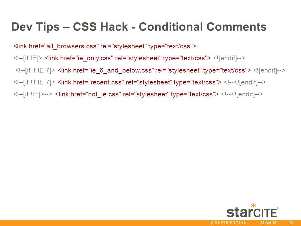 C O N F I D E N T I A L 29-Apr-15 30 Dev Tips – CSS Hack - Conditional Comments -->
