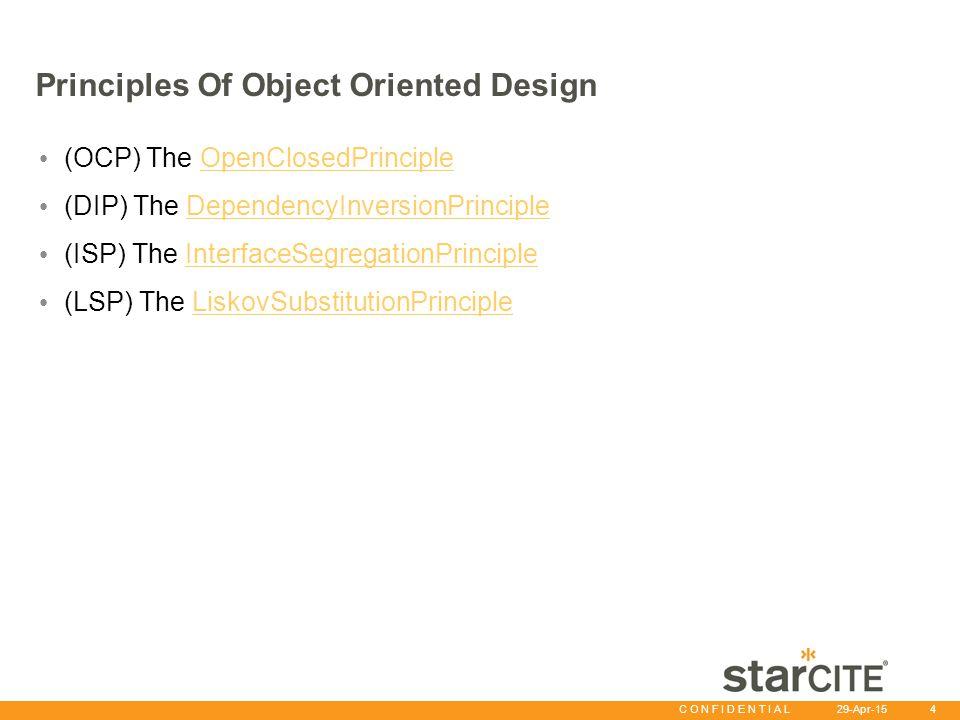 C O N F I D E N T I A L 29-Apr-15 4 Principles Of Object Oriented Design (OCP) The OpenClosedPrincipleOpenClosedPrinciple (DIP) The DependencyInversionPrincipleDependencyInversionPrinciple (ISP) The InterfaceSegregationPrincipleInterfaceSegregationPrinciple (LSP) The LiskovSubstitutionPrincipleLiskovSubstitutionPrinciple