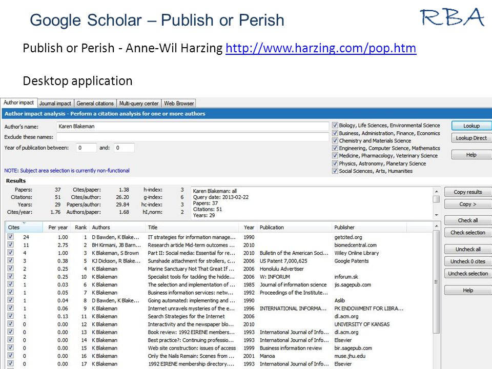 Google Scholar – Publish or Perish 29/04/2015www.rba.co.uk9 Publish or Perish - Anne-Wil Harzing http://www.harzing.com/pop.htmhttp://www.harzing.com/pop.htm Desktop application