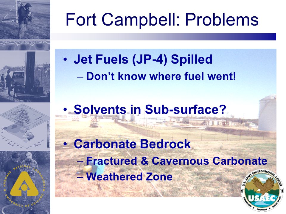 Fort Campbell: Problems Jet Fuels (JP-4) Spilled –Don't know where fuel went.