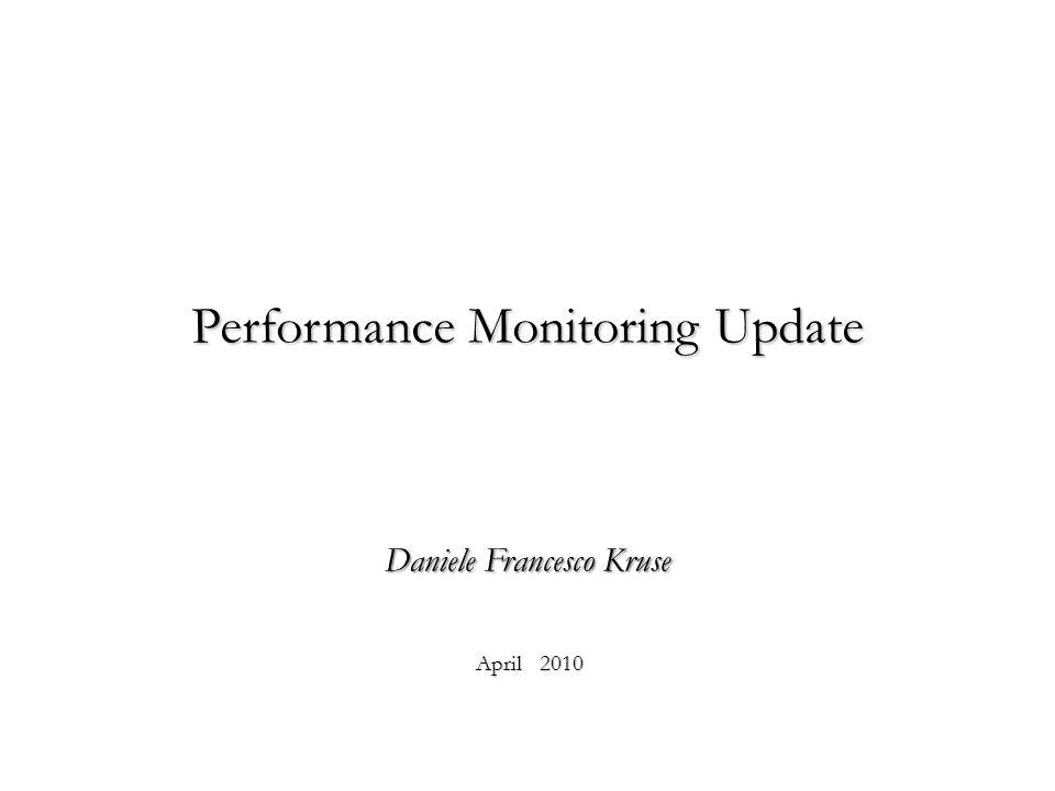 Performance Monitoring Update Daniele Francesco Kruse April 2010