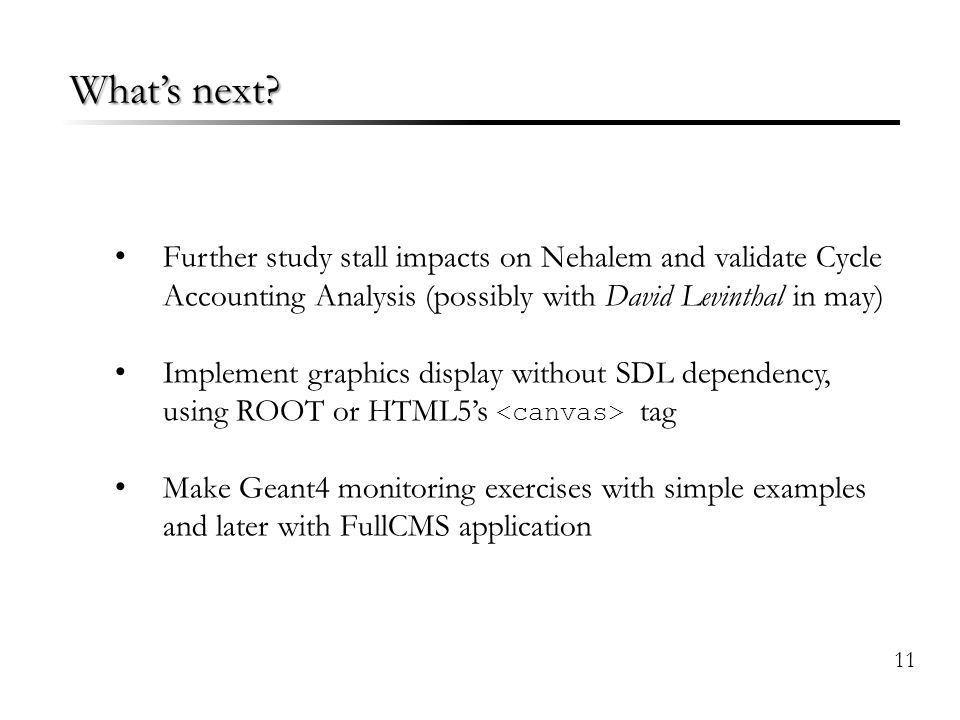 What's next? 11 Further study stall impacts on Nehalem and validate Cycle Accounting Analysis (possibly with David Levinthal in may) Implement graphic