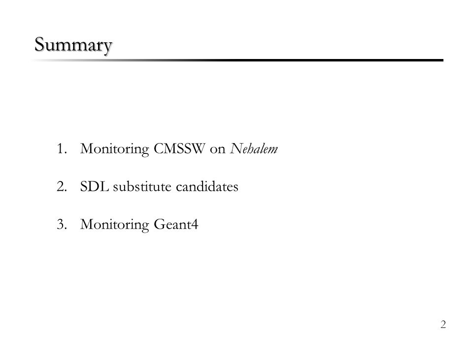 Summary 1.Monitoring CMSSW on Nehalem 2.SDL substitute candidates 3.Monitoring Geant4 2