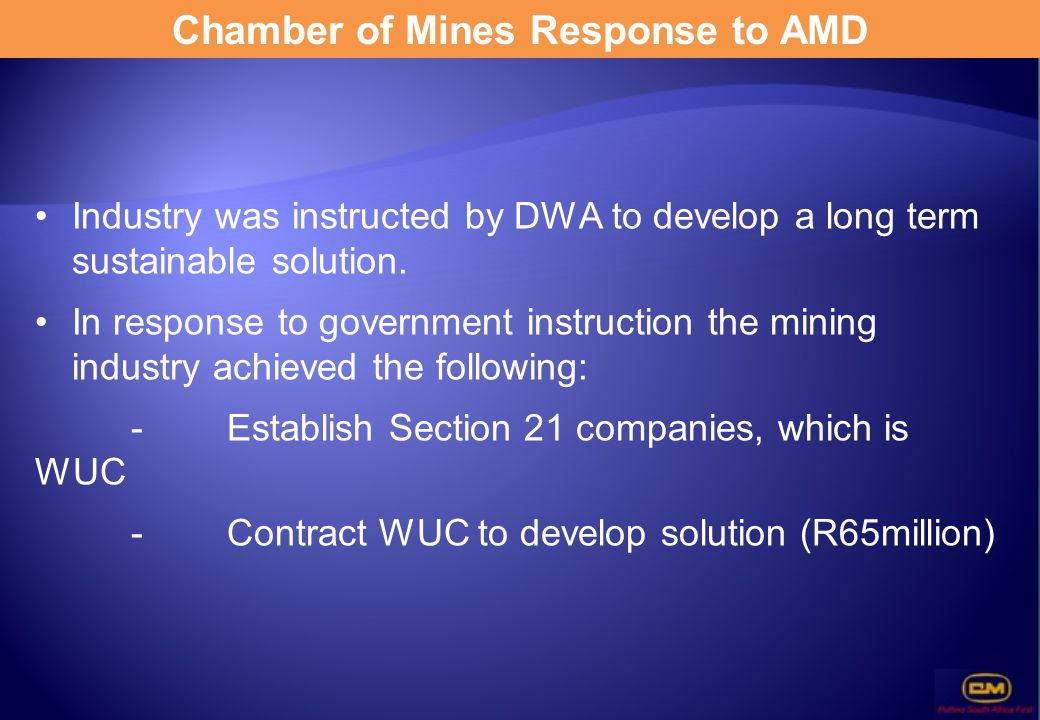 Chamber of Mines Response to AMD Industry was instructed by DWA to develop a long term sustainable solution. In response to government instruction the