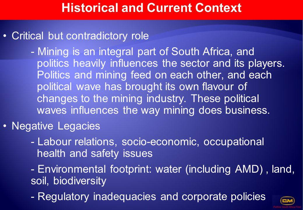 Critical but contradictory role - Mining is an integral part of South Africa, and politics heavily influences the sector and its players. Politics and