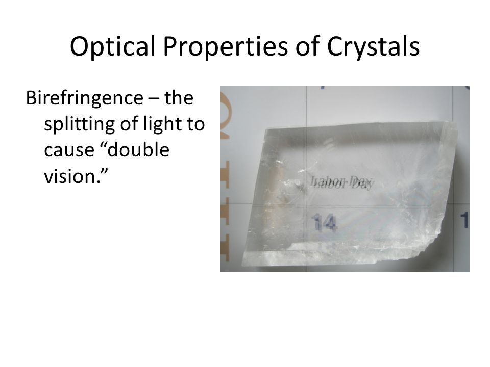 Optical Properties of Crystals Birefringence – the splitting of light to cause double vision.