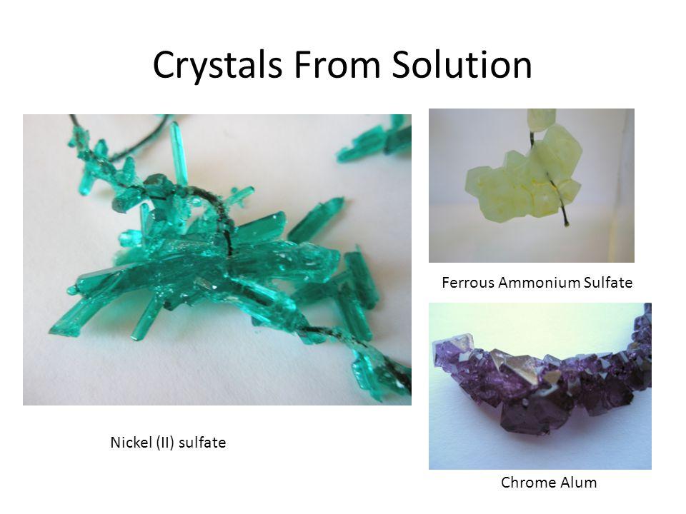Crystals From Solution Nickel (II) sulfate Ferrous Ammonium Sulfate Chrome Alum