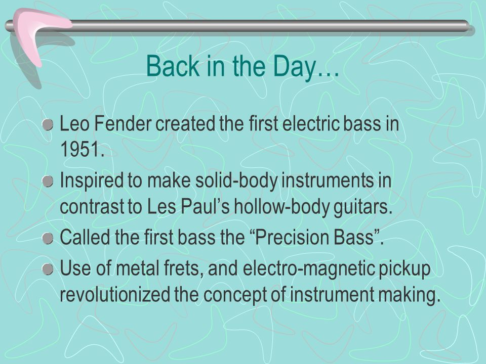 Back in the Day… Leo Fender created the first electric bass in 1951.