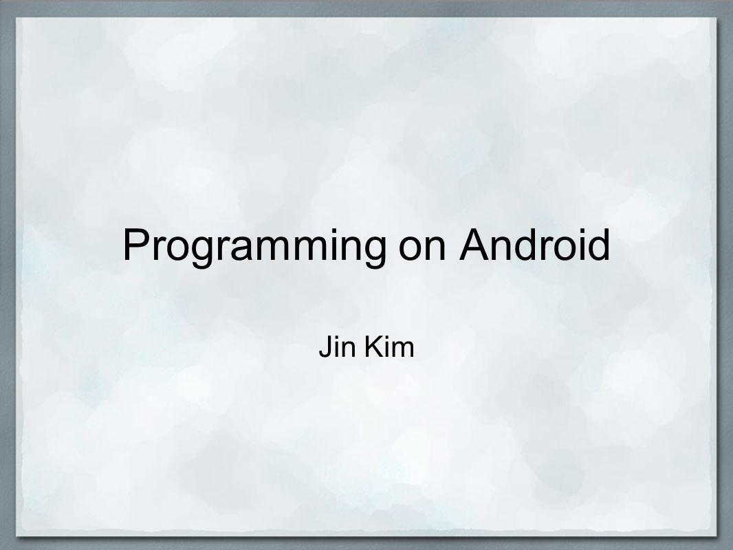 Programming on Android Jin Kim
