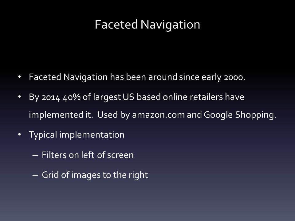 Faceted Navigation Faceted Navigation has been around since early 2000.
