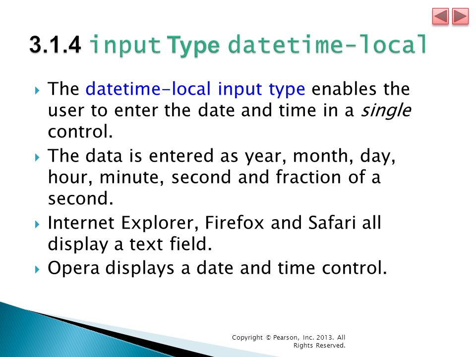  The datetime-local input type enables the user to enter the date and time in a single control.