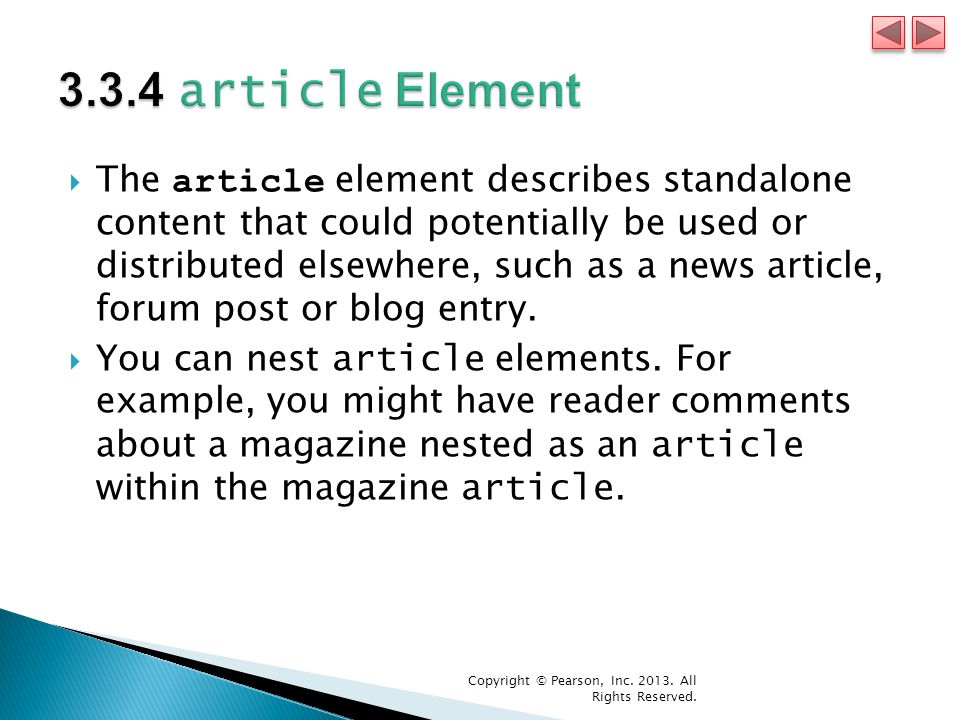  The article element describes standalone content that could potentially be used or distributed elsewhere, such as a news article, forum post or blog entry.