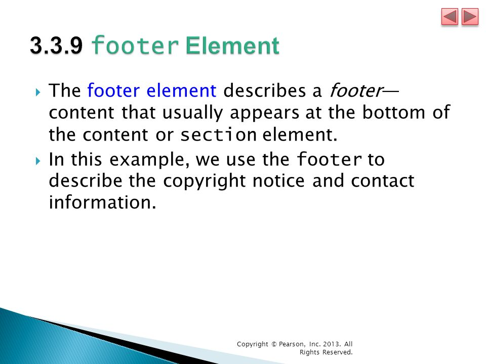  The footer element describes a footer— content that usually appears at the bottom of the content or section element.