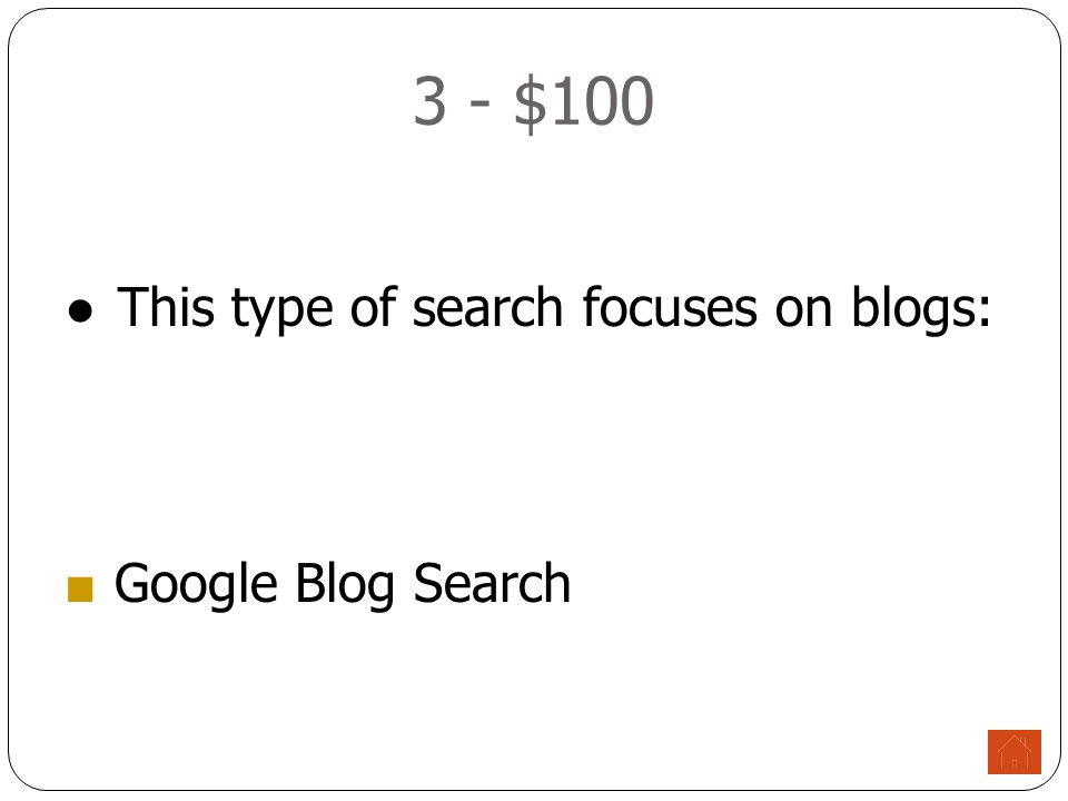 3 - $100 ●This type of search focuses on blogs: ■ Google Blog Search