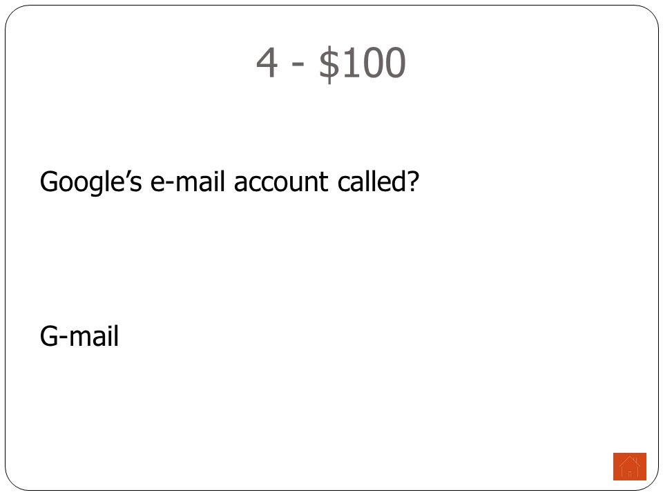 4 - $100 Google's e-mail account called G-mail