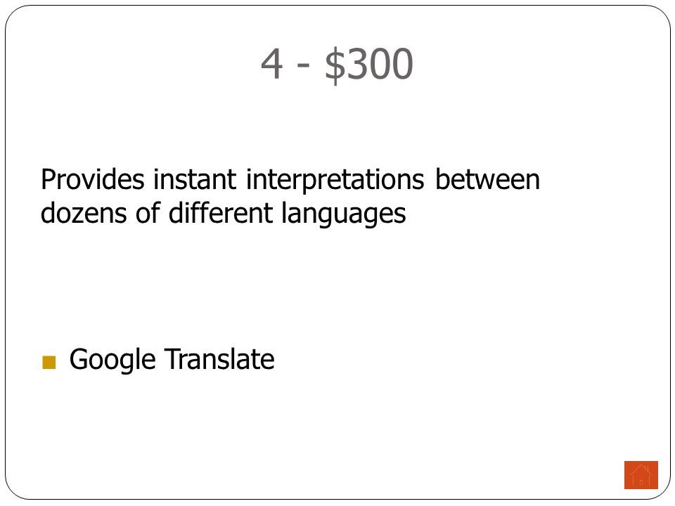 4 - $300 Provides instant interpretations between dozens of different languages ■ Google Translate