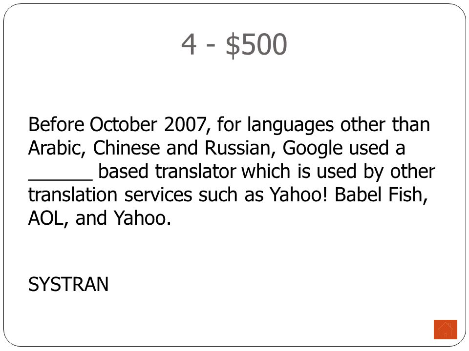 4 - $500 Before October 2007, for languages other than Arabic, Chinese and Russian, Google used a ______ based translator which is used by other translation services such as Yahoo.