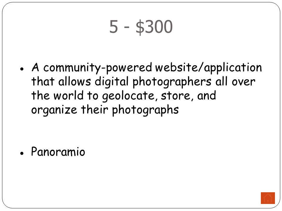 5 - $300 ●A community-powered website/application that allows digital photographers all over the world to geolocate, store, and organize their photographs ●Panoramio