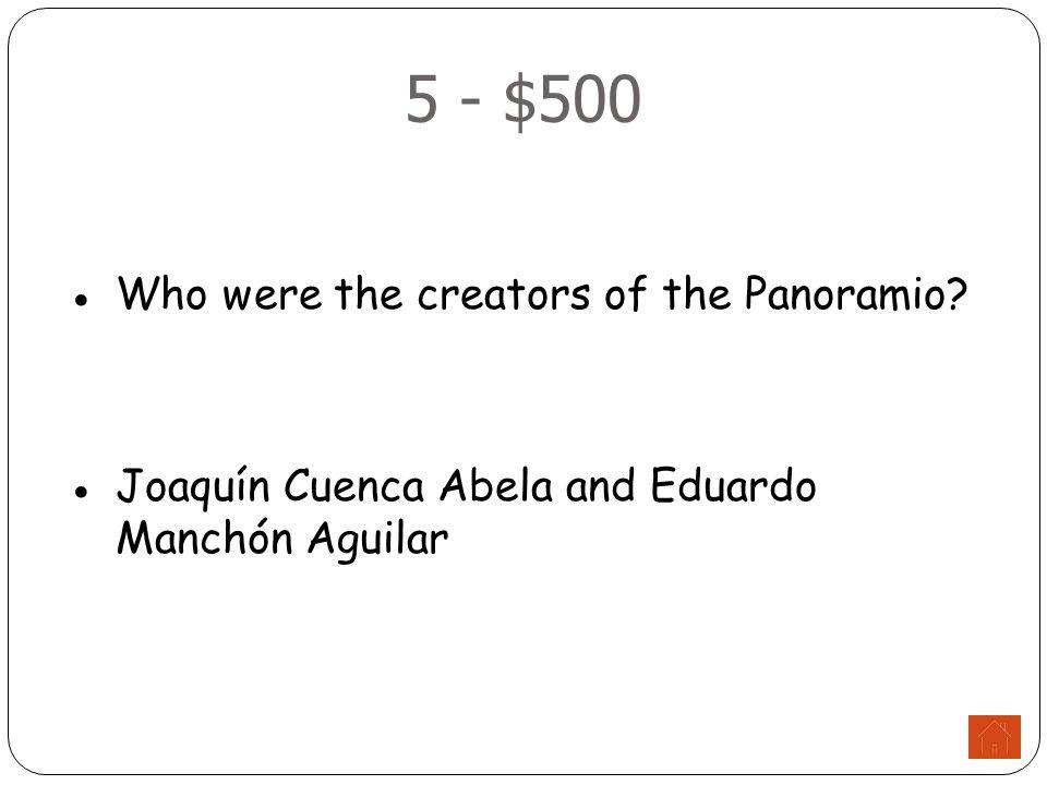 5 - $500 ●Who were the creators of the Panoramio ●Joaquín Cuenca Abela and Eduardo Manchón Aguilar
