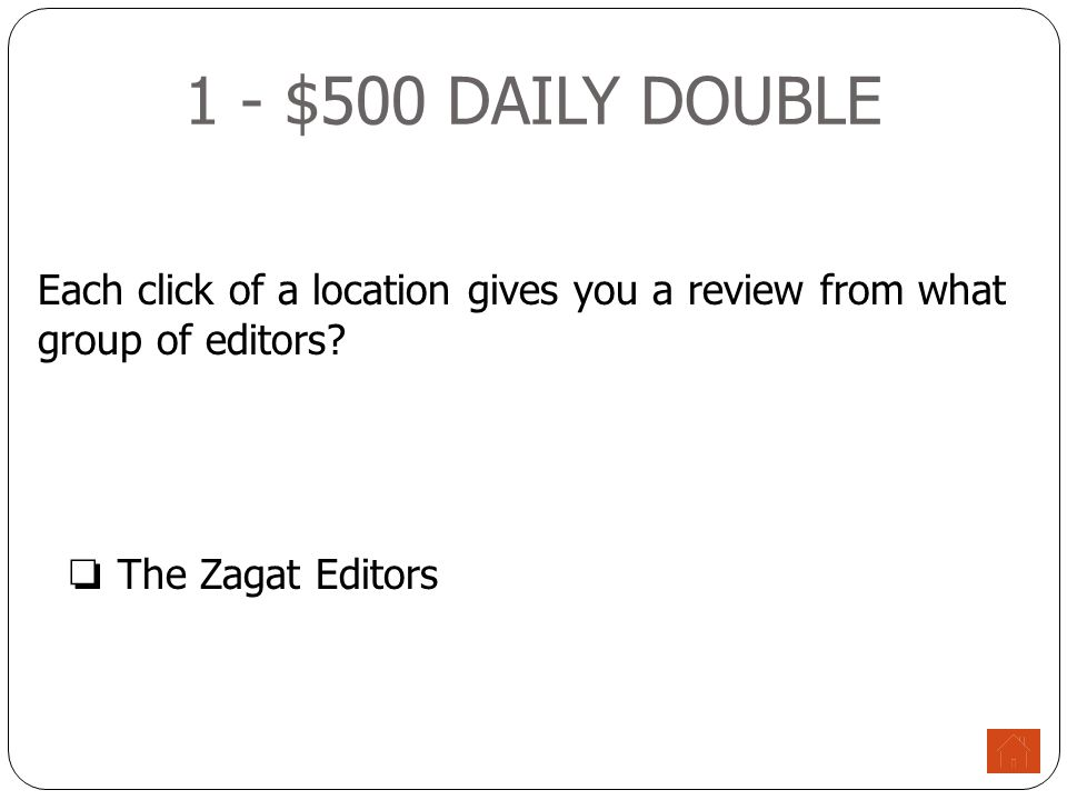 1 - $500 DAILY DOUBLE Each click of a location gives you a review from what group of editors.