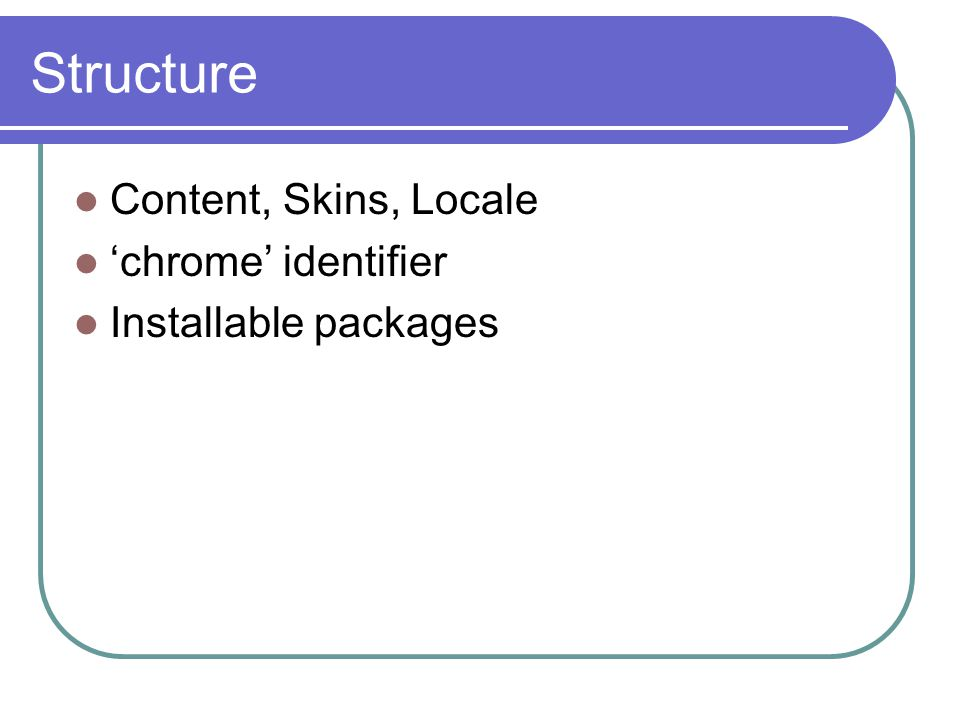 Structure Content, Skins, Locale 'chrome' identifier Installable packages