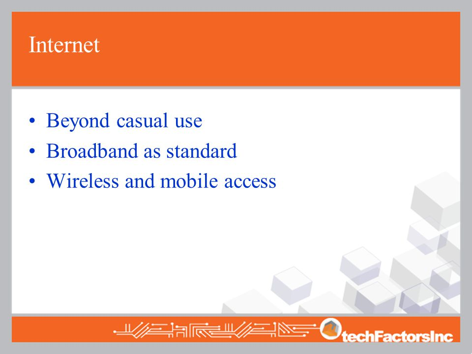 Internet Beyond casual use Broadband as standard Wireless and mobile access