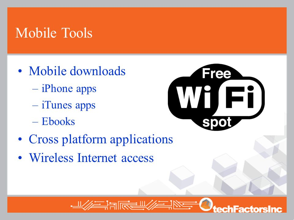 Mobile Tools Mobile downloads –iPhone apps –iTunes apps –Ebooks Cross platform applications Wireless Internet access