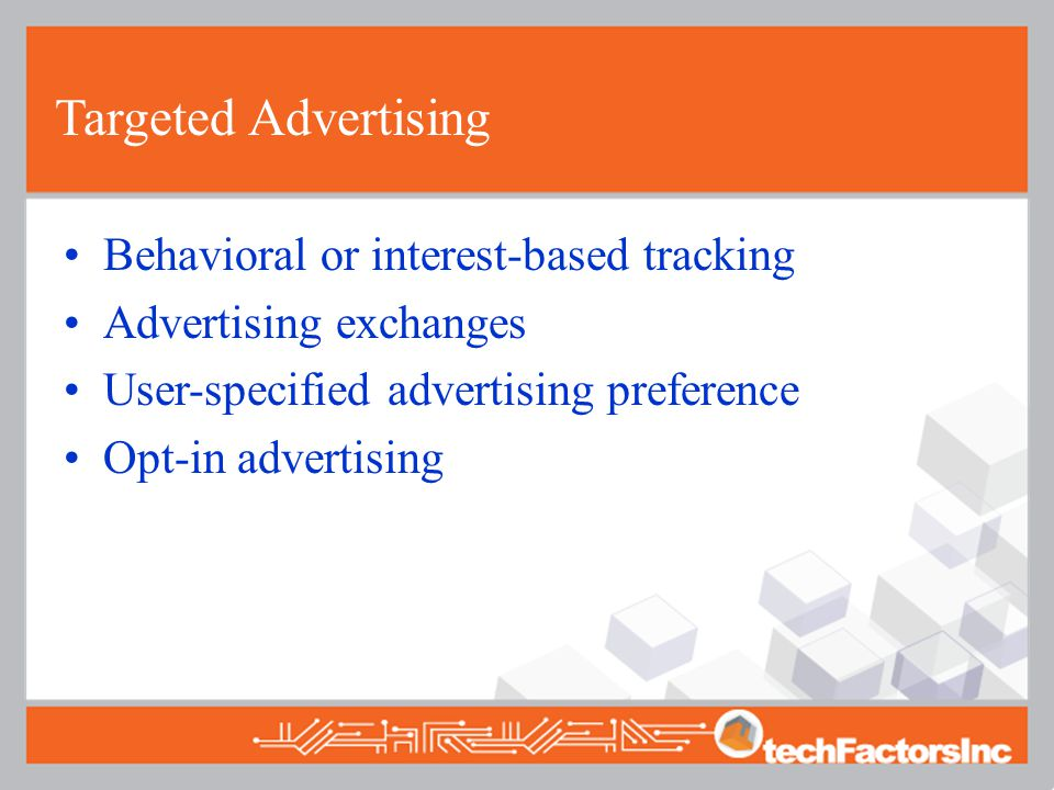 Targeted Advertising Behavioral or interest-based tracking Advertising exchanges User-specified advertising preference Opt-in advertising