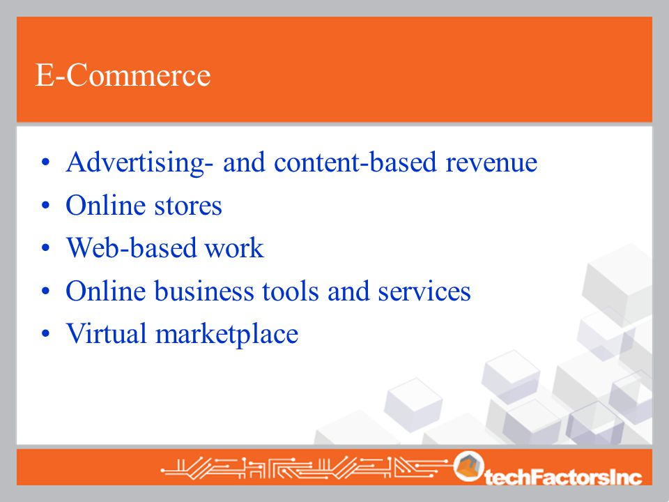 E-Commerce Advertising- and content-based revenue Online stores Web-based work Online business tools and services Virtual marketplace