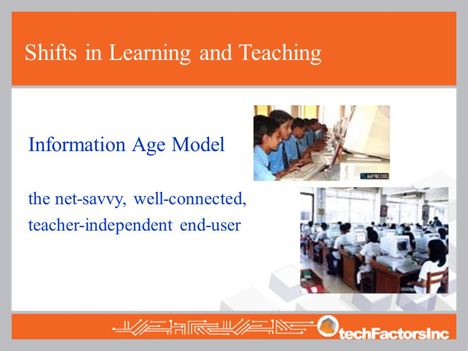 Information Age Model the net-savvy, well-connected, teacher-independent end-user
