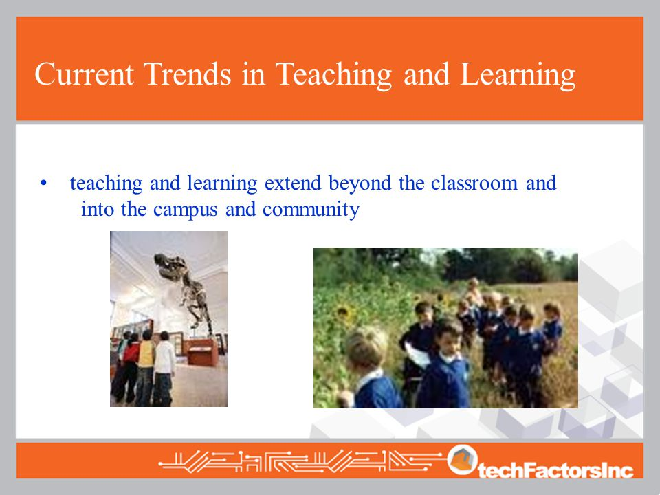 Current Trends in Teaching and Learning teaching and learning extend beyond the classroom and into the campus and community