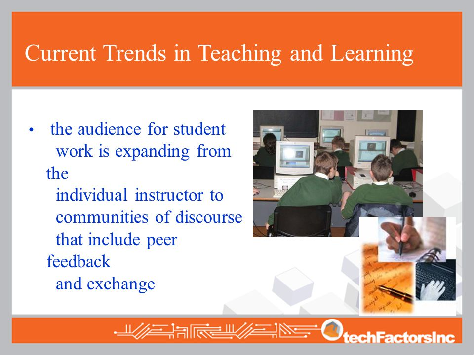 Current Trends in Teaching and Learning the audience for student work is expanding from the individual instructor to communities of discourse that include peer feedback and exchange