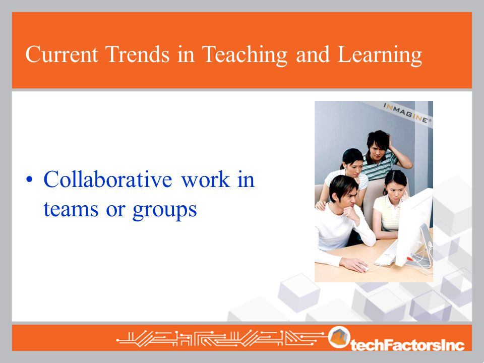 Current Trends in Teaching and Learning Collaborative work in teams or groups