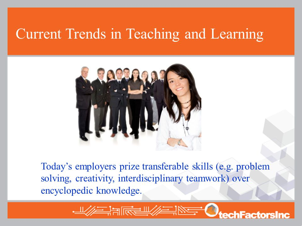 Current Trends in Teaching and Learning Today's employers prize transferable skills (e.g.