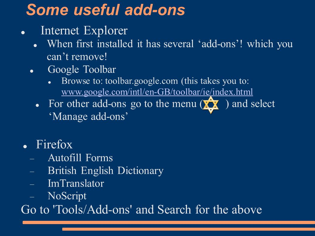 Some useful add-ons Internet Explorer When first installed it has several 'add-ons'.