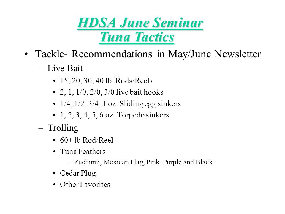 HDSA June Seminar Tackle- Recommendations in May/June Newsletter –Live Bait 15, 20, 30, 40 lb. Rods/Reels 2, 1, 1/0, 2/0, 3/0 live bait hooks 1/4, 1/2