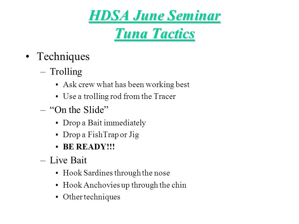 """HDSA June Seminar Tuna Tactics Techniques –Trolling Ask crew what has been working best Use a trolling rod from the Tracer –""""On the Slide"""" Drop a Bait"""