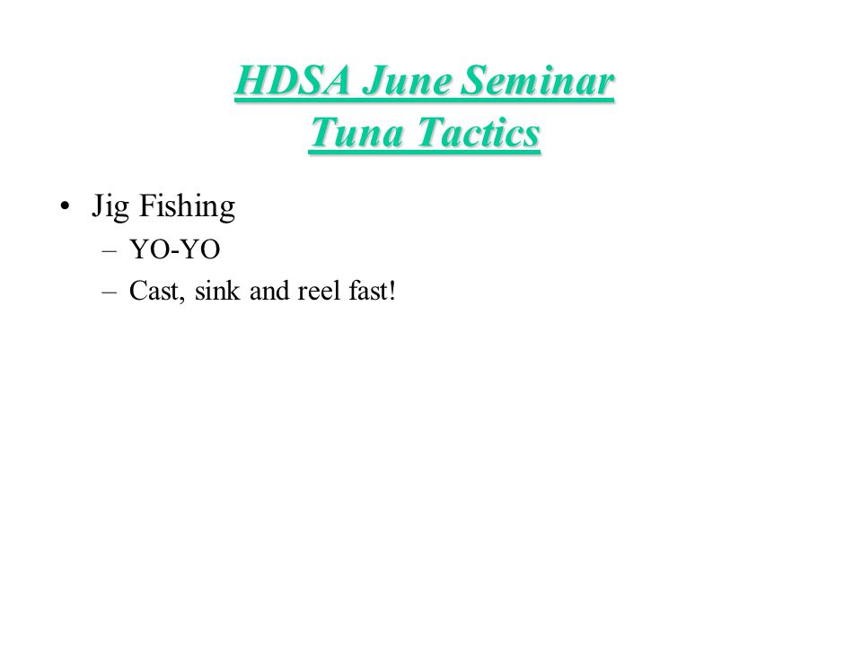 Jig Fishing –YO-YO –Cast, sink and reel fast! HDSA June Seminar Tuna Tactics
