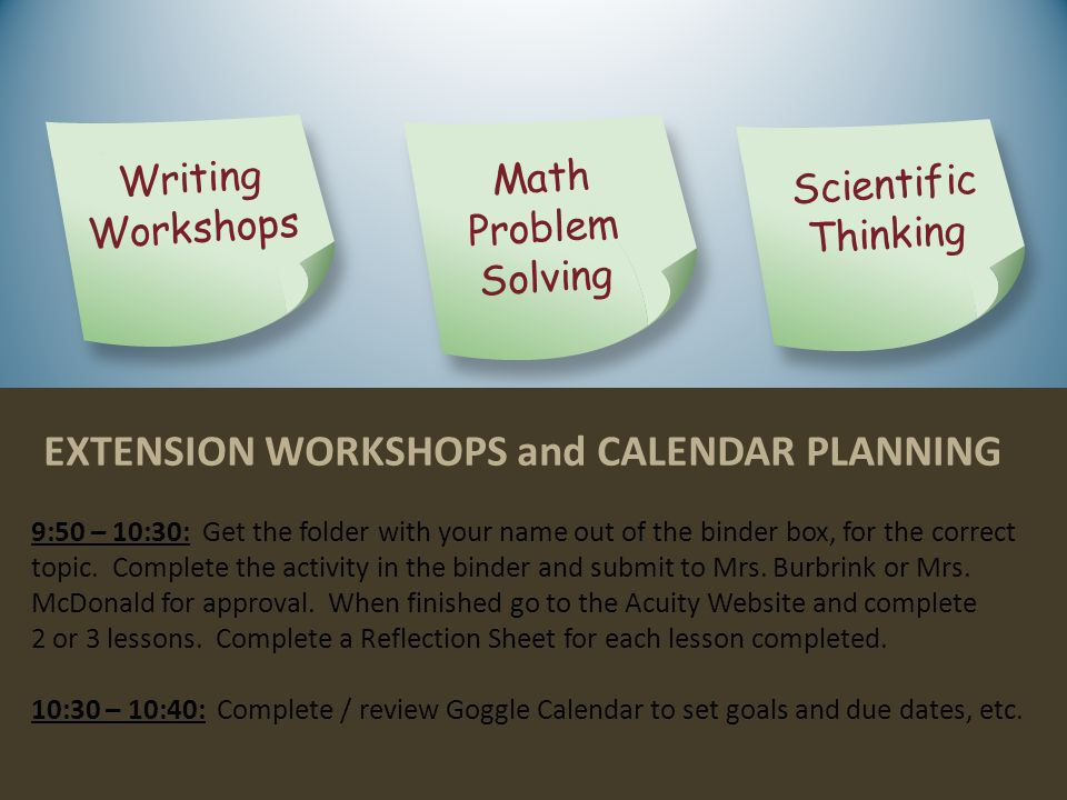 EXTENSION WORKSHOPS and CALENDAR PLANNING 9:50 – 10:30: Get the folder with your name out of the binder box, for the correct topic.