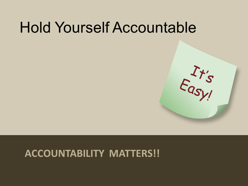 Hold Yourself Accountable ACCOUNTABILITY MATTERS!!