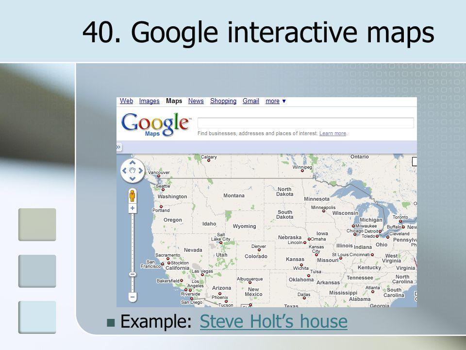 40. Google interactive maps Example: Steve Holt's houseSteve Holt's house