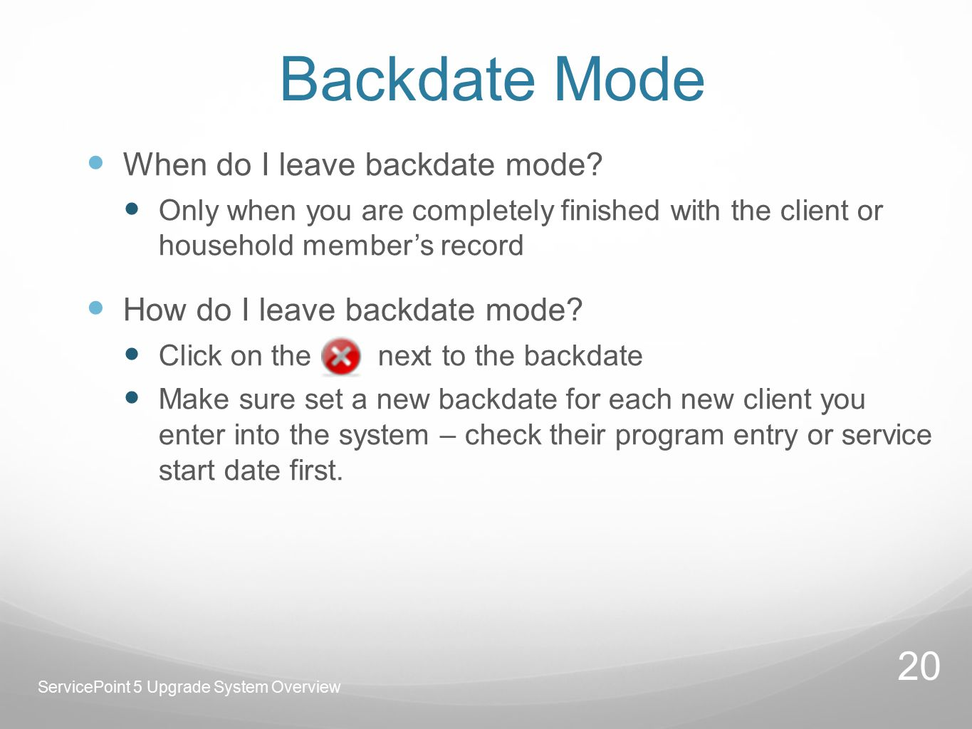 Backdate Mode When do I leave backdate mode.