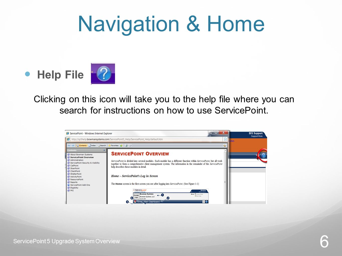 Navigation & Home Help File Clicking on this icon will take you to the help file where you can search for instructions on how to use ServicePoint.